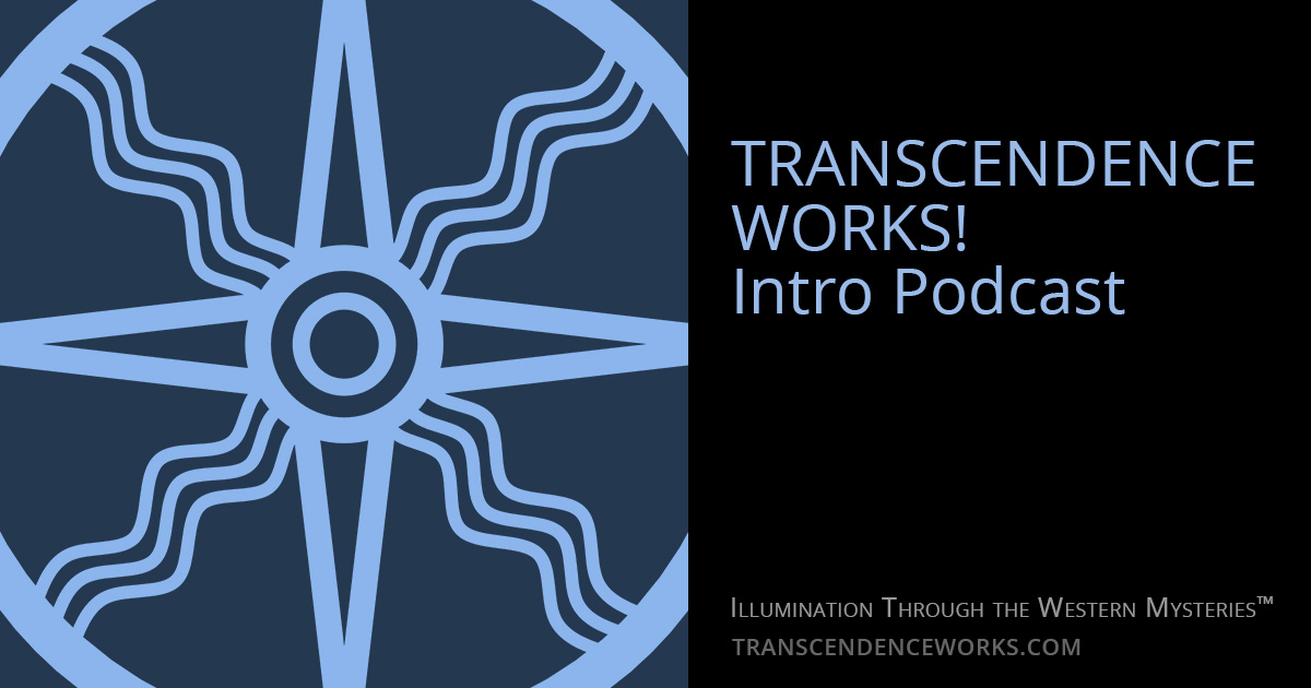 01: Introduction To Transcendence Works! Podcast